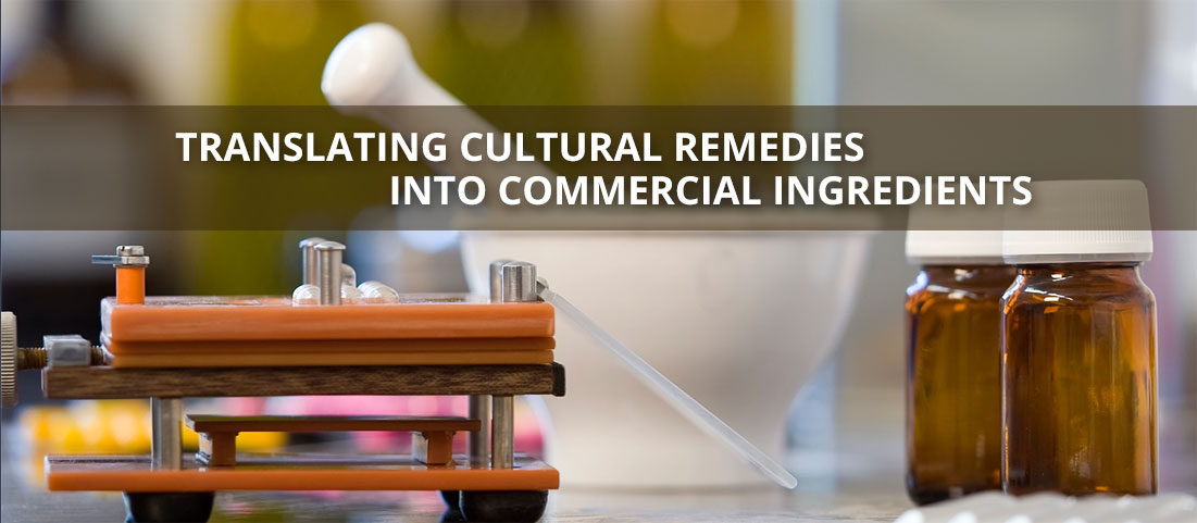 Translating Cultural Remedies into Commercial Ingredients